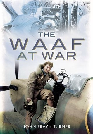 WAAF at War  by  John Frayn Turner