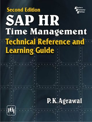 SAP HR Time Management: Technical Reference and Learning Guide,2nd ed.  by  P.K. Agrawal