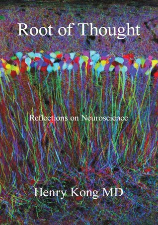 Root of Thought:Reflections on Neuroscience  by  Henry Kong
