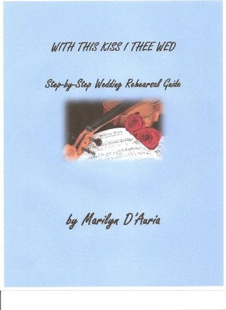 Step-by-Step DIY Rehearsal Guide for Your Formal Wedding or Civil Union  by  Marilyn DAuria