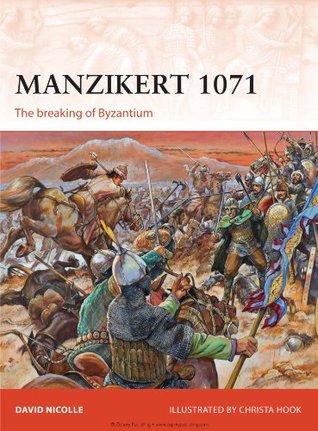 Manzikert 1071: The breaking of Byzantium  by  David Nicolle