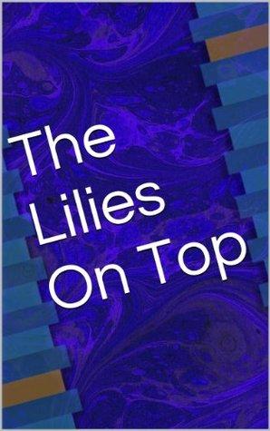 The Lilies On Top John Gillane