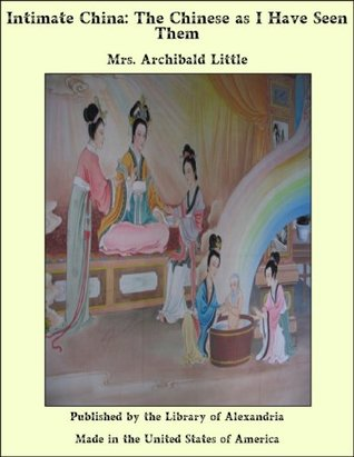 Intimate China: The Chinese as I Have Seen Them  by  Archibald Little