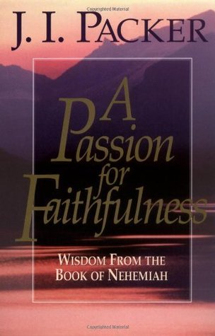 A Passion for Faithfulness by J.I. Packer