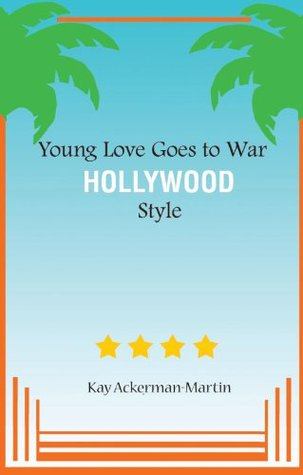 Young Loves Goes to War Hollywood Style  by  Kitty Rivera