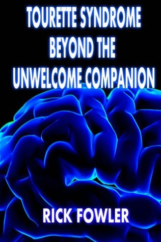 Tourette Syndrome, Beyond The Unwelcome Companion  by  Rick Fowler