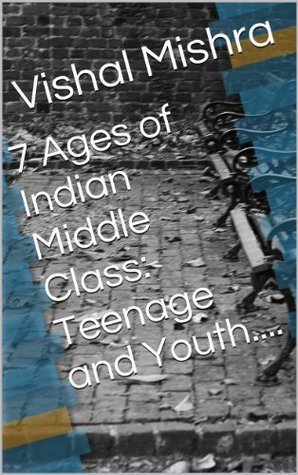 7 Ages of Indian Middle Class: Teenage and Youth.... vishal mishra