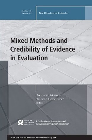 Mixed Methods and Credibility of Evidence in Evaluation: New Directions for Evaluation, Number 138 (J-B PE Single Issue  by  Donna M. Mertens