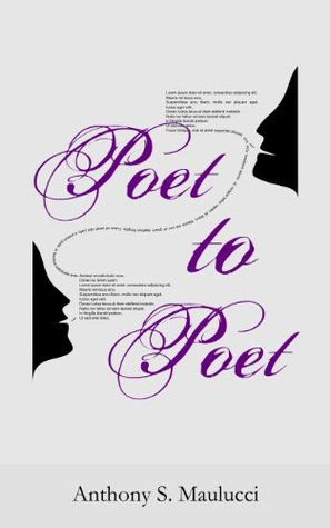 Poet to Poet  by  Anthony S. Maulucci