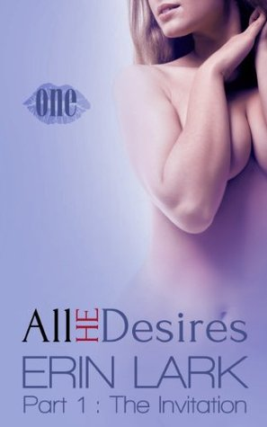 All He Desires The Invitation (#1) by Erin Lark