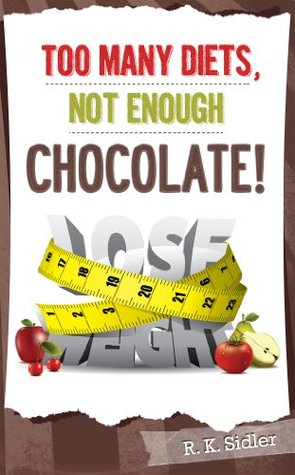Too Many Diets, Not Enough Chocolate! R.K. Sidler