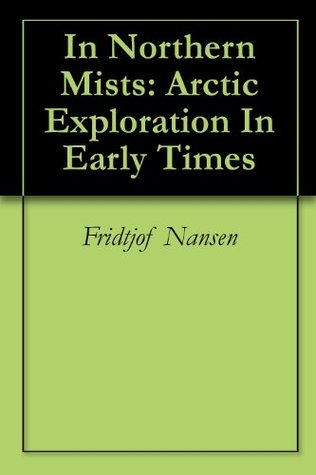 In Northern Mists: Arctic Exploration In Early Times  by  Fridtjof Nansen