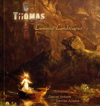 Thomas Cole: Luminist Landscapes - 100+ Hudson River School Reproductions Daniel Ankele