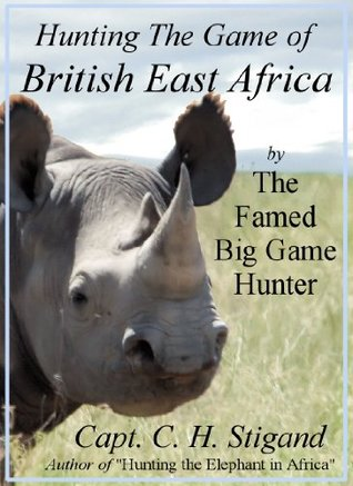 The Game of British East Africa  by  Chauncy Hugh Stigand