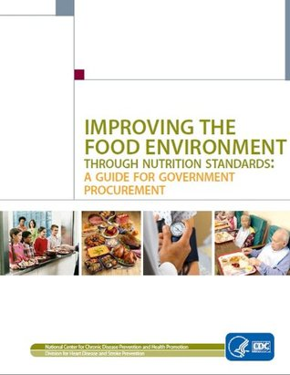 Improving the Food Environment Through Nutrition Standards: A Guide for Government Procurement Jessica M. Lee