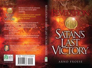 Revelation 13: Satans Last Victory Arno Froese