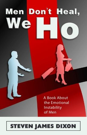 Men Dont Heal, We Ho   A Book About The Emotional Instability In Men  by  Steven James Dixon