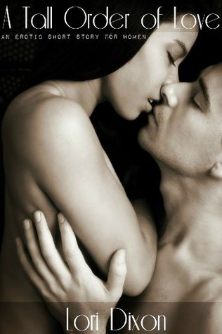 A Tall Order of Love: An Erotic Story for Women Lori Dixon
