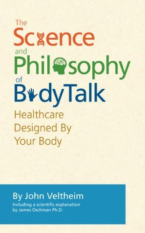 The BodyTalk System: The Science and Philosophy of BodyTalk John Veltheim