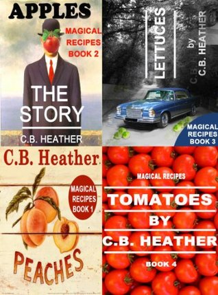 The Magical Recipes Collection (Books 1, 2, 3 and 4 in the Magical Recipes series)  by  C.B. Heather