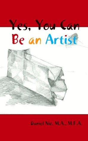 Yes, You Can Be An Artist  by  Daniel Nie