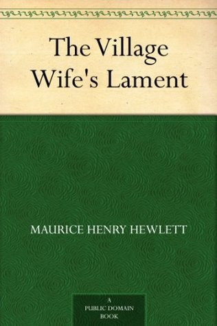The Village Wifes Lament  by  Maurice Hewlett