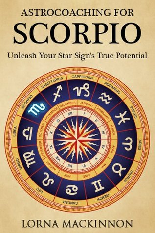 AstroCoaching For Scorpio - Unleash Your Star Signs True Potential  by  Lorna Mackinnon