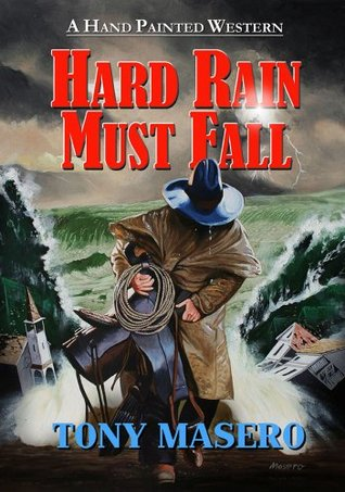 Hard Rain Must Fall: A Western Novel  by  Tony Masero