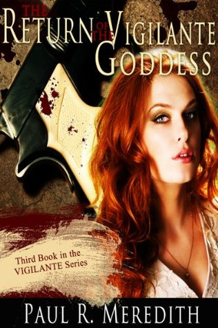 The Return of the Vigilante Goddess (The Vigilante Series)  by  Paul Meredith