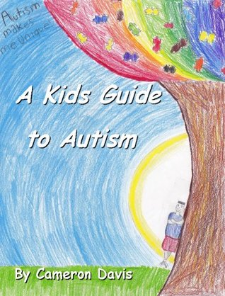 A Kids Guide to Autism  by  Cameron Davis
