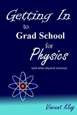 Getting In to Grad School for Physics Vincent Klug