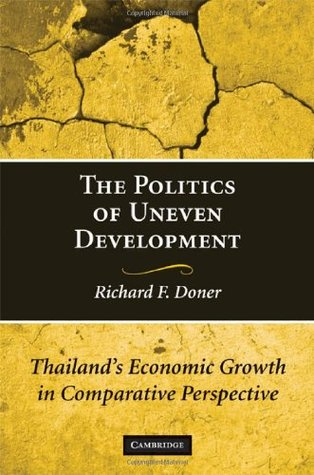 The Politics of Uneven Development: Thailands Economic Growth in Comparative Perspective DONER