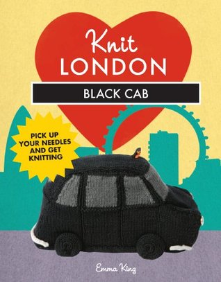 Knit London: Black Cab (Knit London - 10 iconic London projects) Emma King