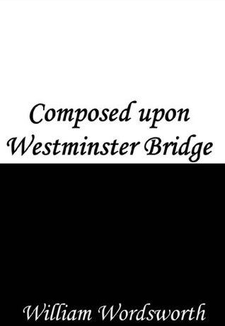 stylistic analysis on upon westminster bridge Dull would he be of soul who could pass by a sight so touching in its majesty:  this city now doth, like a garment, wear the beauty of the morning silent, bare.