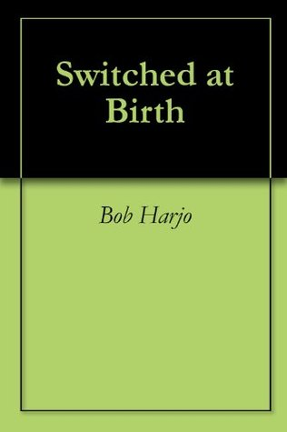Switched at Birth  by  Bob Harjo