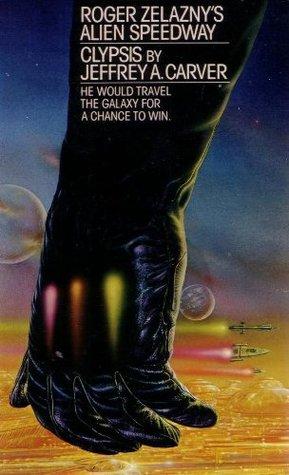 Clypsis (Roger Zelaznys Alien Speedway, #1)  by  Jeffrey A. Carver