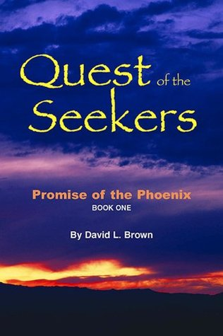 Quest of the Seekers: Book One of Promise of the Phoenix  by  David L. Brown