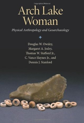 Arch Lake Woman: Physical Anthropology and Geoarchaeology Douglas W. Owsley