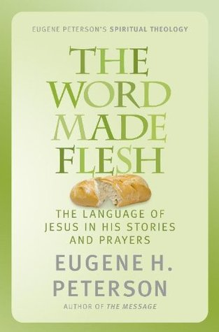 The Word Made Flesh  by  Eugene H. Peterson