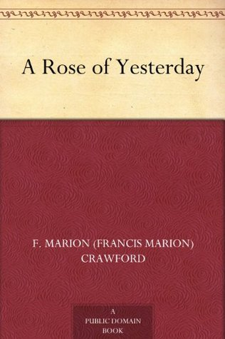 A Rose of Yesterday by Francis Marion Crawford