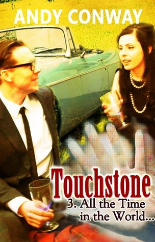 Touchstone (3. All the Time in the World) - a time travel drama  by  Andy Conway
