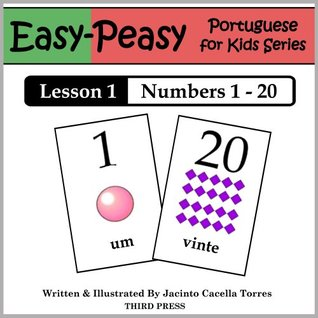 Portuguese Lesson 1: Numbers 1-20 (Easy-Peasy Portuguese for Kids Series) Jacinto Cacella Torres