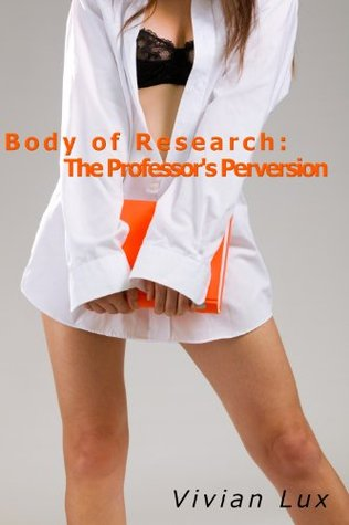 Body of Research: The Professors Perversion  by  Vivian Lux