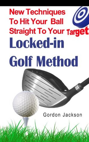 Locked In Golf Method Gordon Jackson