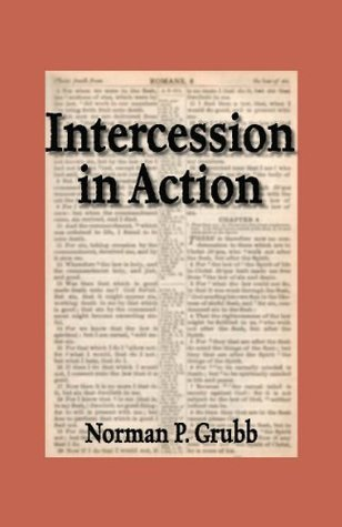 Intercession in Action Norman P. Grubb