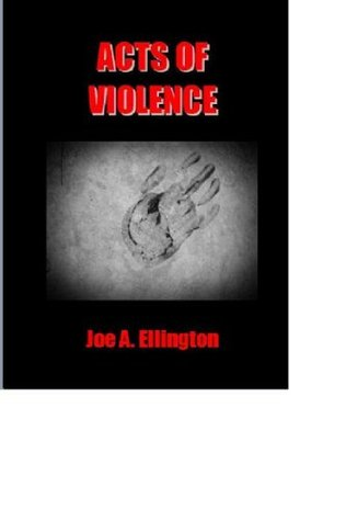 Acts of Violence  by  Joe Ellington