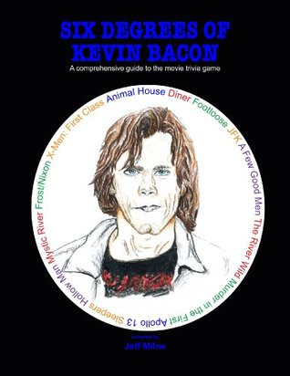 Six Degrees of Kevin Bacon a comprehensive guide to the movie trivia game Jeff Milne