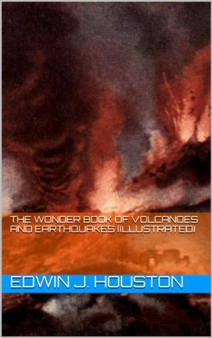 The Wonder Book of Volcanoes and Earthquakes Edwin J. Houston