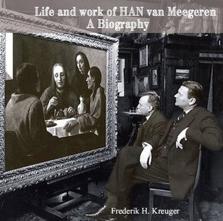 LIFE and WORK of HAN van MEEGEREN - A BIOGRAPHY  by  Frederik H. Kreuger