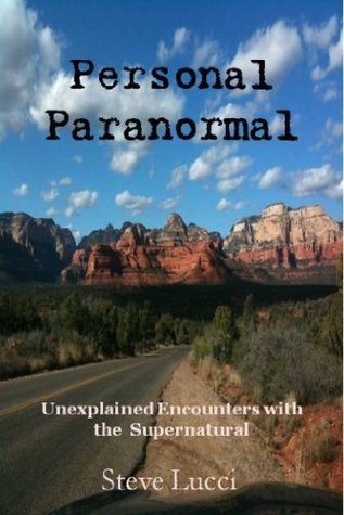Personal Paranormal:  Unexplained Encounters with the Supernatural  by  Steve Lucci